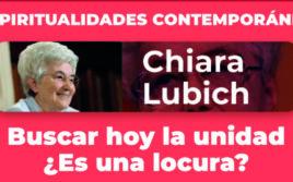 Chiara Lubich: buscar hoy la unidad ¿es una locura?