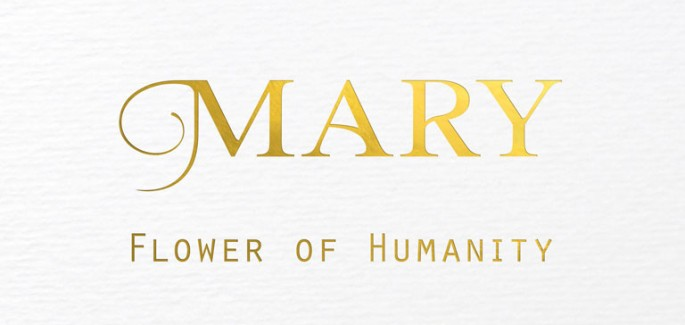 Mary – flower of humanity