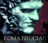 ROMA BRUCIA!