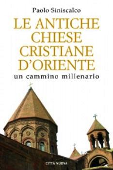 Le antiche Chiese cristiane d'Oriente, un cammino millenario