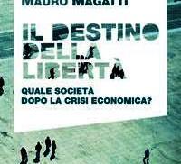 Il destino della libertà – Quale società dopo la crisi economica?