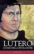 Lutero l'uomo della rivoluzione