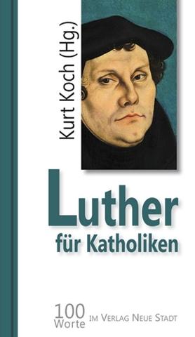 Luther für Katholiken – 100 Worte