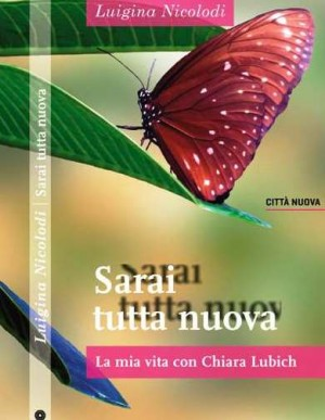 """""""Sarai tutta nuova""""- La mia vita con Chiara Lubich"""