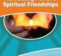 The Healing Power of Spiritual Friendships.
