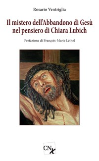 Il mistero dell' abbandono di Gesù nel pensiero di Chiara Lubich