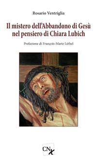 Il mistero dell'abbandono di Gesù nel pensiero di Chiara Lubich