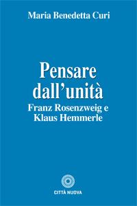 Pensare dall'unità (F. Rosenzweig e K. Hemmerle)