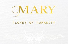 MARY Flower of Humanity