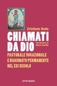 Chiamati da Dio (pastorale vocazionale e diaconato permanente nel XXI secolo)