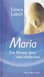 Maria – Die Mutter Jesu neu entdecken