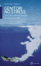 Genitori no stress (dieci sfide alla tranquillità di mamme e papà)